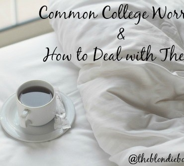 Common College Worries & How To Deal With Them