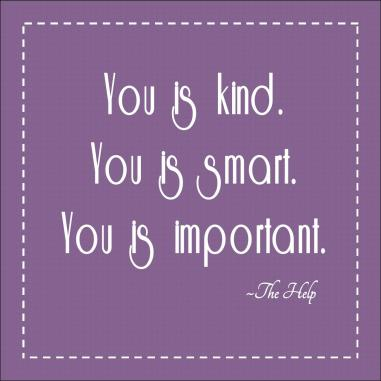 You is kind, your is smart, you is important