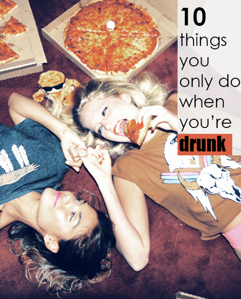 10 Things you only do when you're drunk