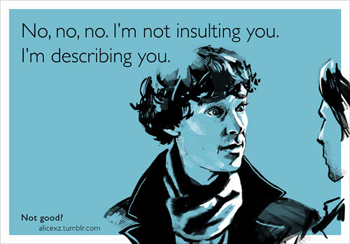 I'm not insulting you, just describing you