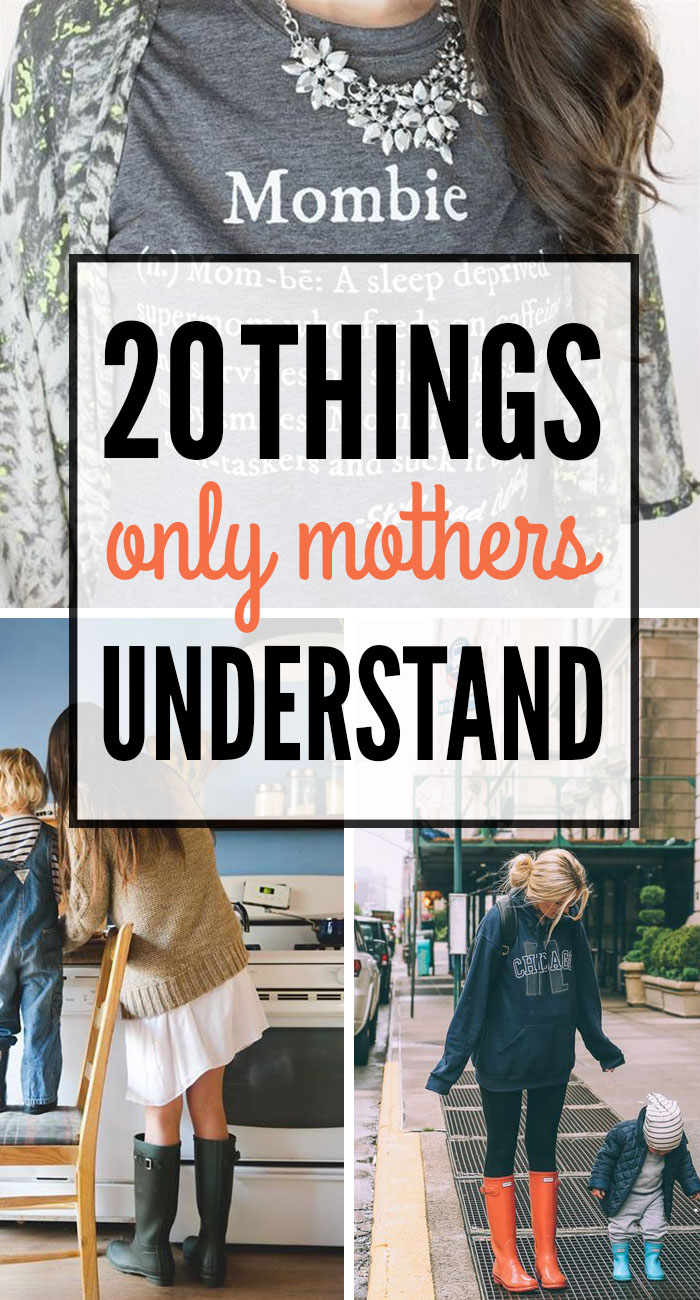 20 Things Only Mothers Understand