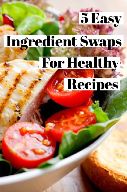5 Easy Ingredient Swaps For Healthy Recipes