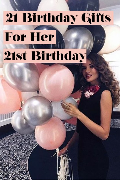 Here's 21 birthday gifts you need for her 21st birthday!