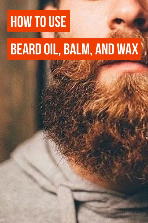 Here's how to use beard oil, balm and wax!