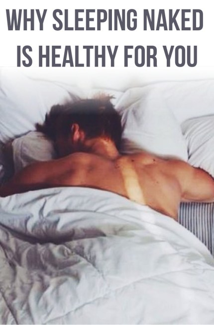 These are all the reasons why sleeping naked is healthy for you!