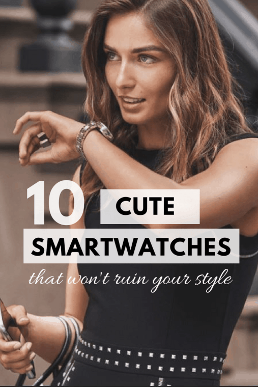 10 Cute Smartwatches that won't ruin your style