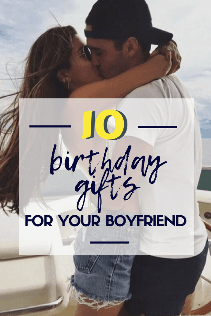 10 Birthday Gifts For Your Boyfriend