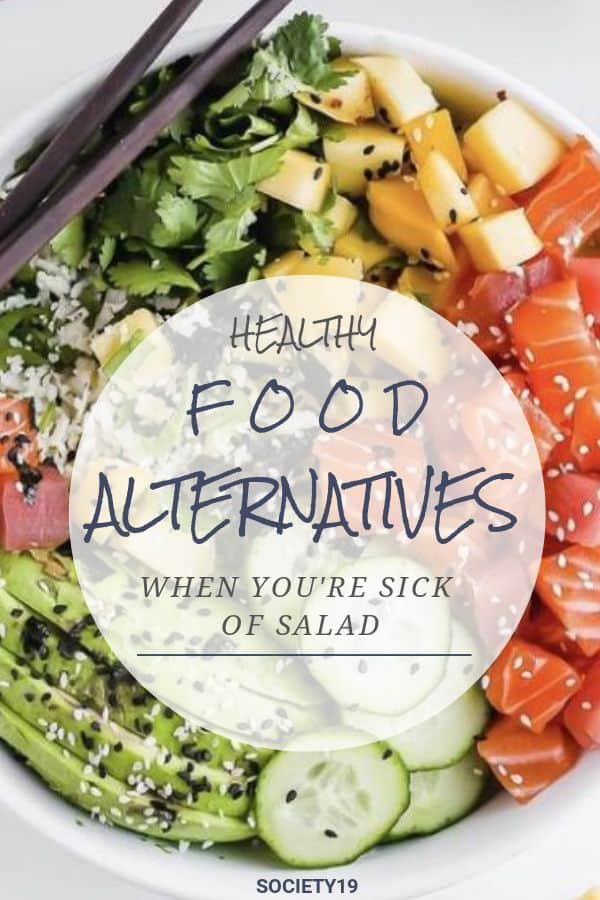 healthy food alternatives, Healthy Food Alternatives When You're Sick Of Salad