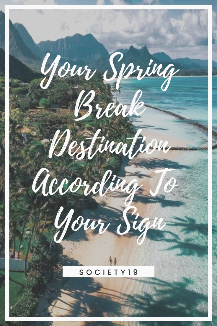 Your Spring Break Destination According To Your Sign