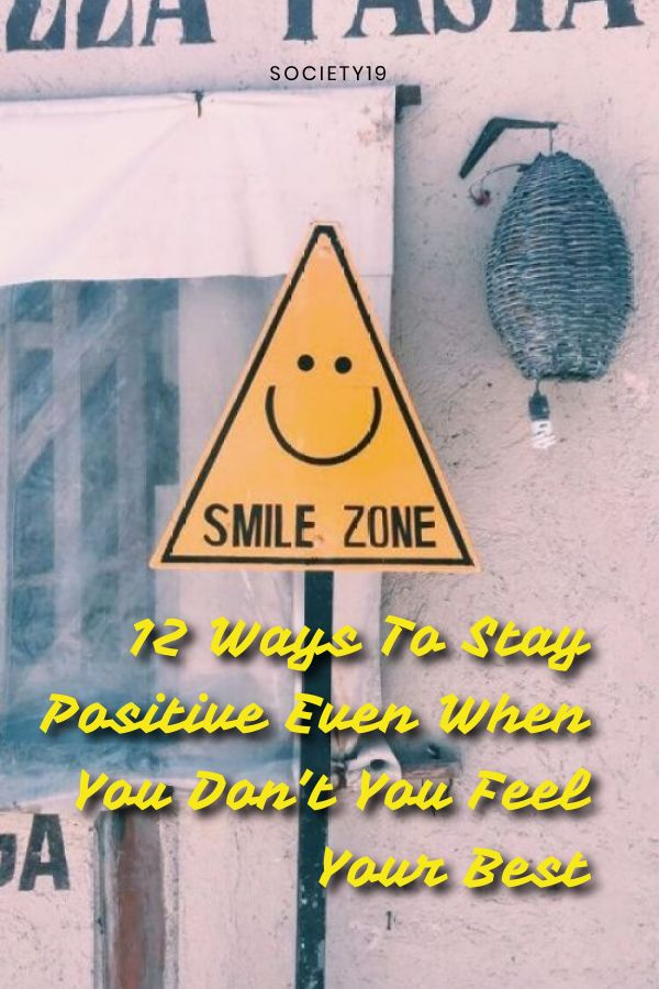 12 Ways To Stay Positive and Happy Even When You Don't You Feel Your Best