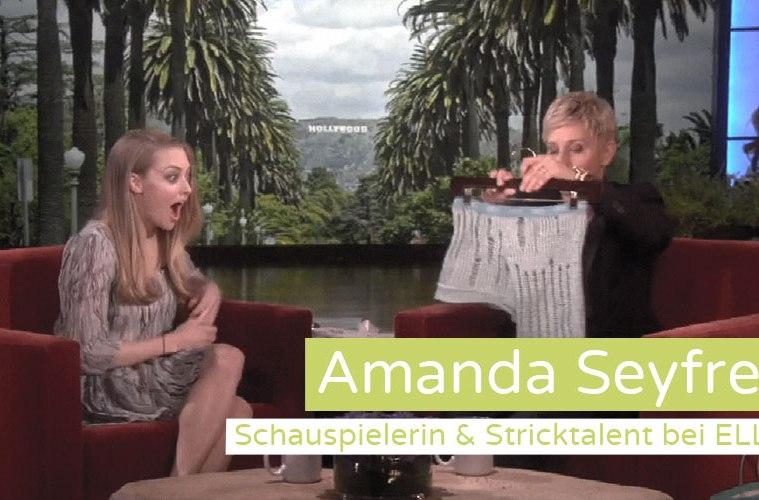 Amanda Seyfried Amanda Seyfried das Stricktalent
