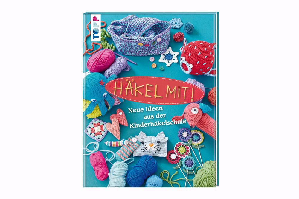 Das Handarbeitsbuch - 12 Buchempfehlungen - Häkel mit! Neue Ideen aus der Kinderhäkelschule  Das Handarbeitsbuch – 12 Buchempfehlungen