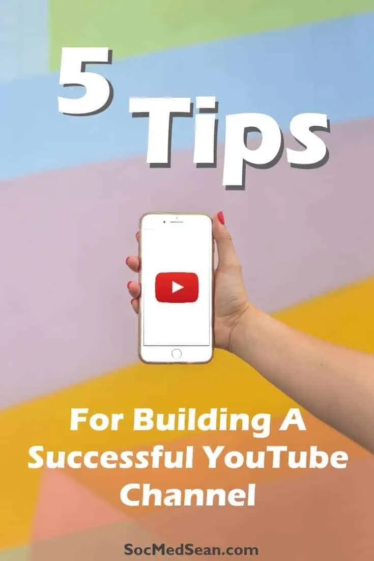 5 tips for building a successful YouTube channel