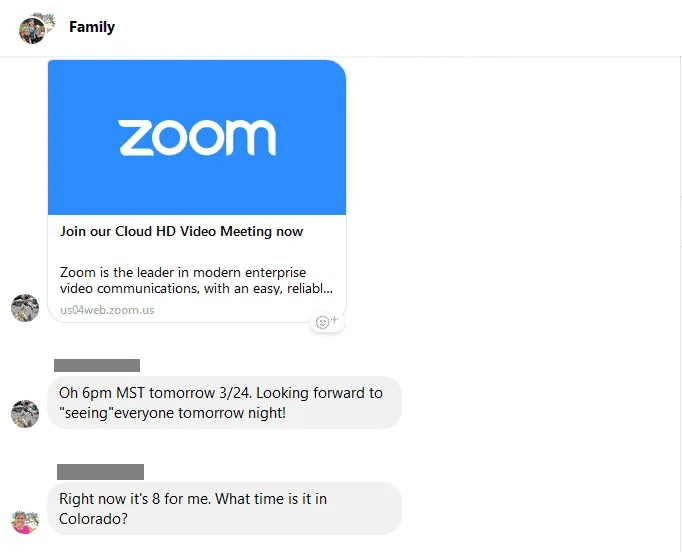 Using Facebook Messenger, my family set up a chat and and then a Zoom meeting to keep in contact