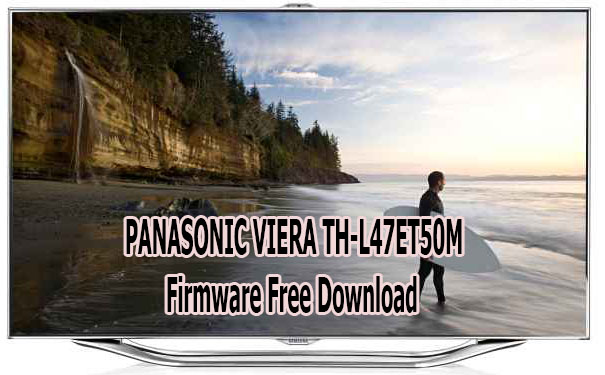 PANASONIC VIERA TH-L47ET50M Firmware Free Download