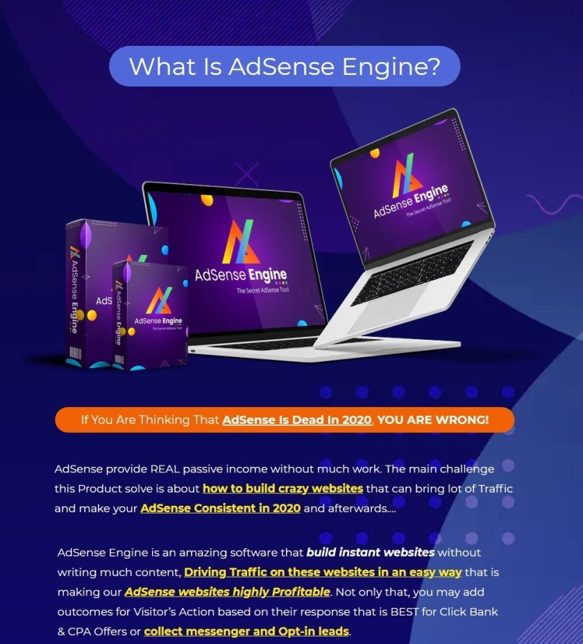AdSense Engine is an amazing software that build instant websites without writing much content, Driving Traffic on these websites in an easy way that is making our AdSense websites highly Profitable. Not only that, you may add outcomes for Visitor's Action based on their response that is BEST for Click Bank & CPA Offers or collect messenger and Opt-in leads.