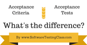 Difference between Acceptance Criteria Vs Acceptance Tests