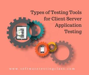 Testing Tools for Client Server Application Testing