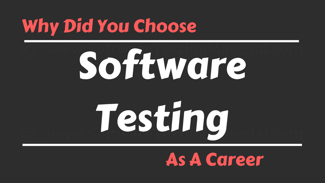 Why Did You Choose Software Testing As A Career