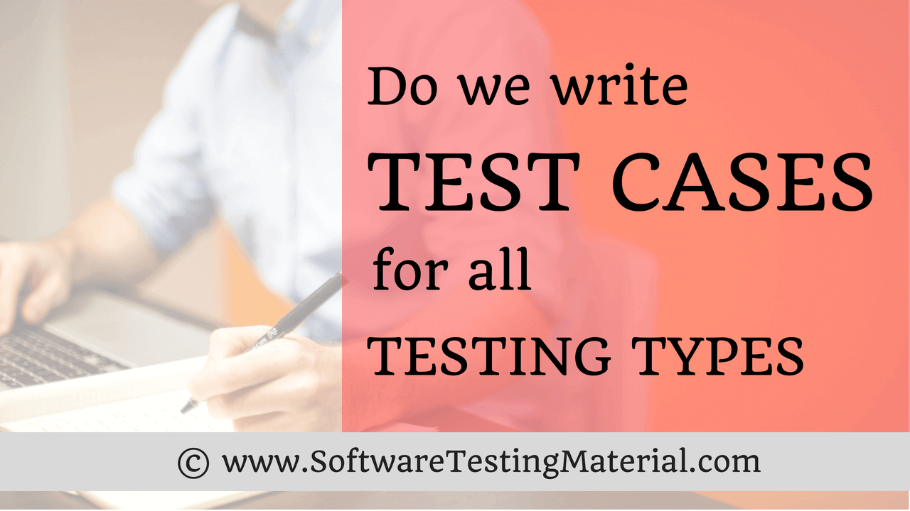 Do We Write Test Cases For All Testing Types