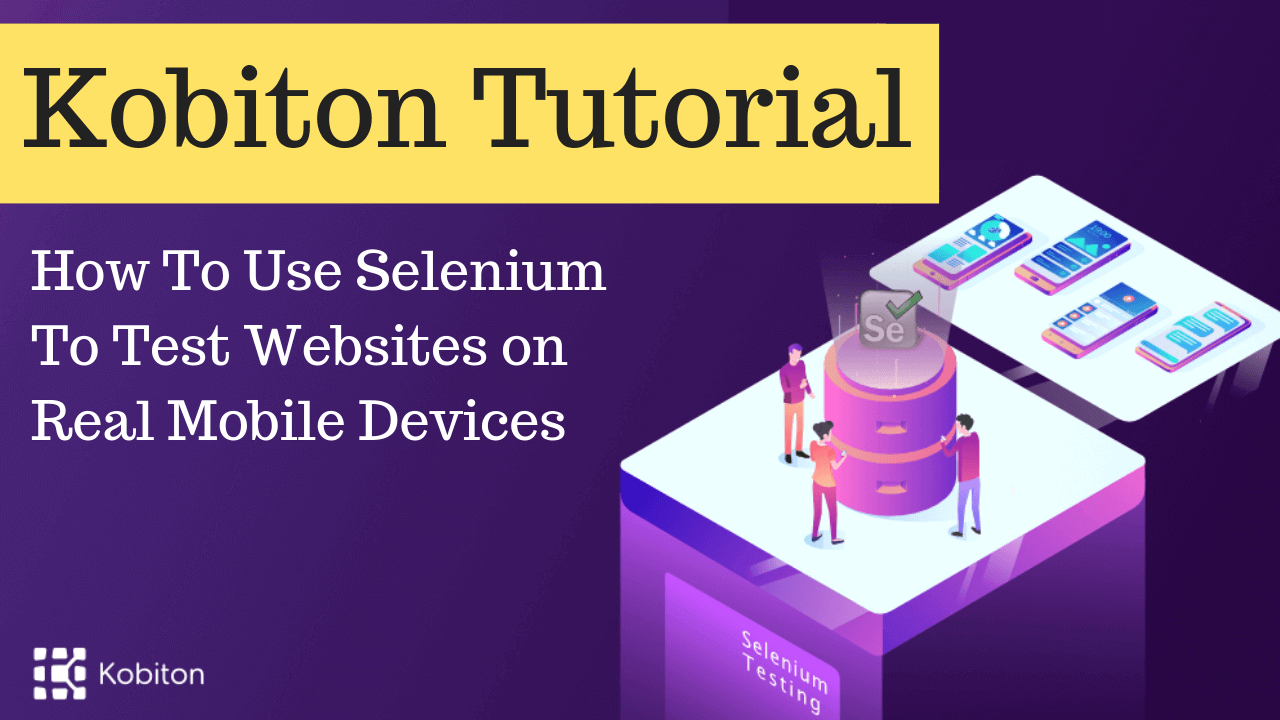 Kobiton Tutorial - Mobile Testing Platform with Real Devices