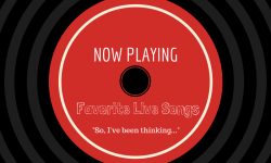 Favorite Live Songs from So I've been thinking.com
