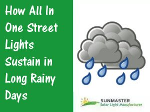 How All in One Street Lights Sustain in Long Rainy Days - How All in One Street Lights Sustain in Long Rainy Days