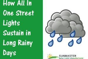 How All in One Street Lights Sustain in Long Rainy Days - Solar Lights Blog