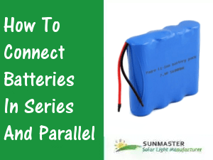 How to connect batteries in series and parallel