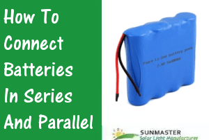 How-to-connect-batteries-in-series-and-parallel Solar led lights blog