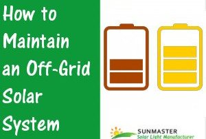 How to Maintain an Off Grid Solar System - Solar Lights Blog