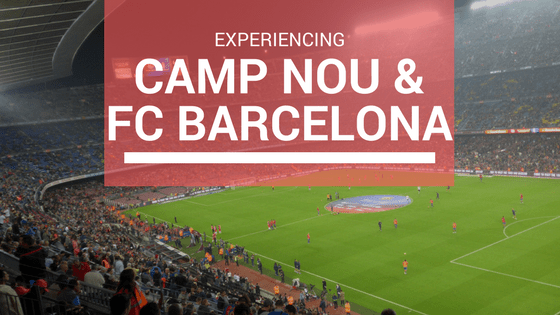 Camp Nou and FC Barcelona Blog Post
