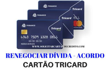 RENEGOCIAR DIVIDA CARTÃO TRICARD ACORDO