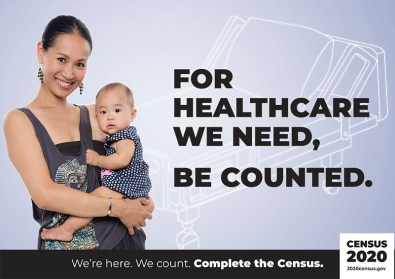 """US Census poster picturing an Asian-American mother and baby w/ the text: """"For healthcare we need, be counted."""""""