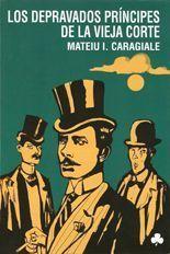 Los depravados príncipes de la vieja corte - Mateiu I. Caragiale