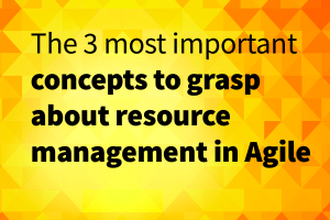 3 most important concepts to grasp about resource management in agile