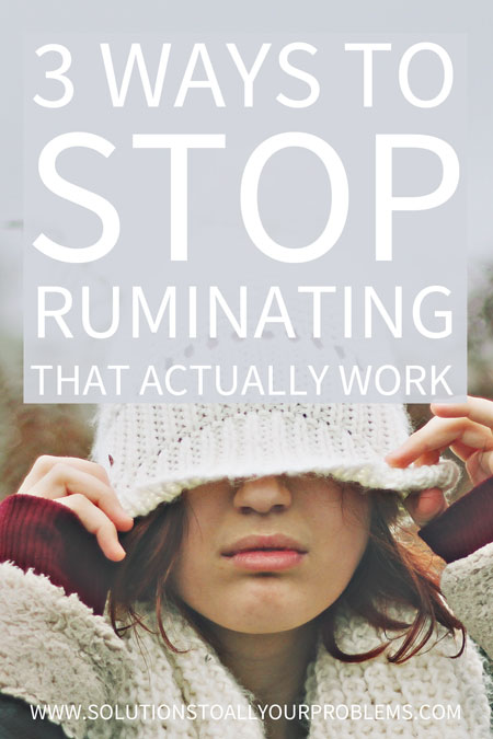 How To Stop Ruminating 3 Ways To Get Rid Of Negative Thoughts