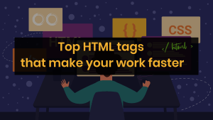 Top HTML tags that make your work faster