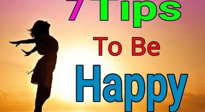 7 Tips To Be Happy In Life