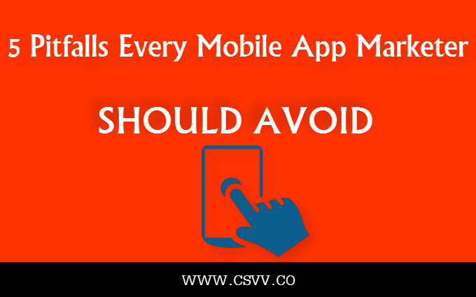 5 Pitfalls Every Mobile App Marketer Should Avoid