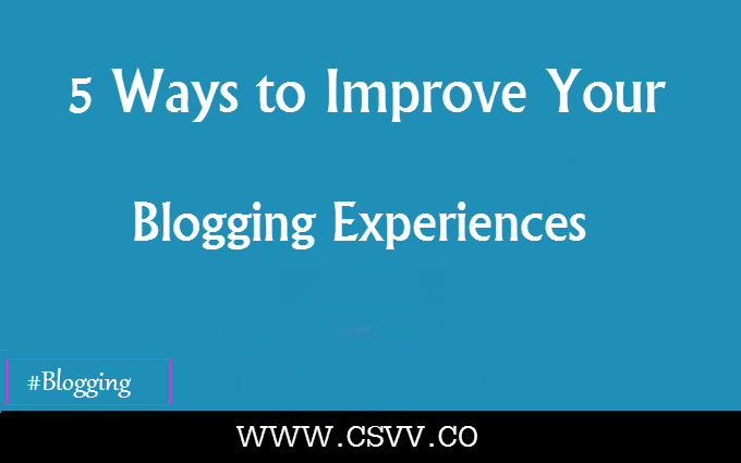 5 Ways to Improve Your Blogging Experiences