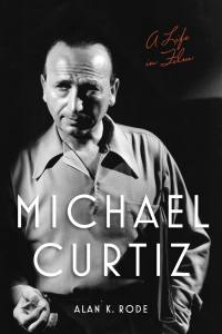 Michael Curtiz: A LIfe in Film