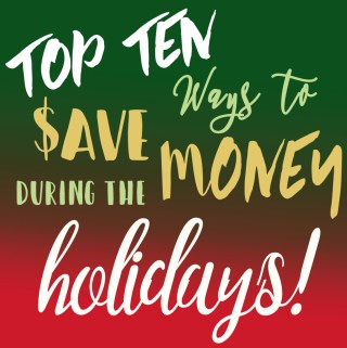 Tuesday Top Ten: Ways to Save Money During the Holidays