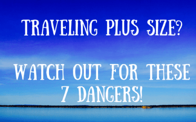 7 Dangers of Traveling While Plus Size