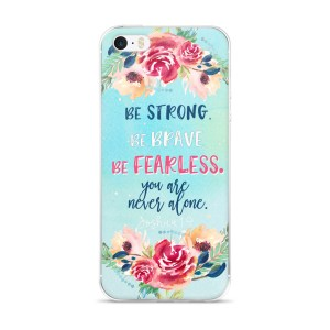 Be Strong, Be Brave iPhone 5/5s/Se, 6/6s, 6/6s Plus Case