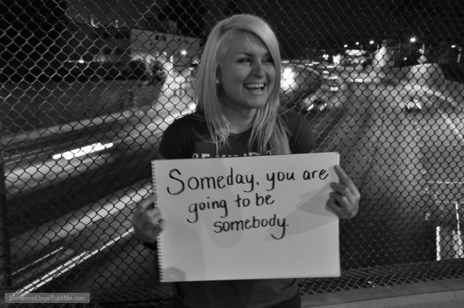 Someday, You Are Going To Be Somebody