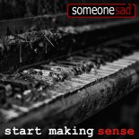 someonesad - start making sense