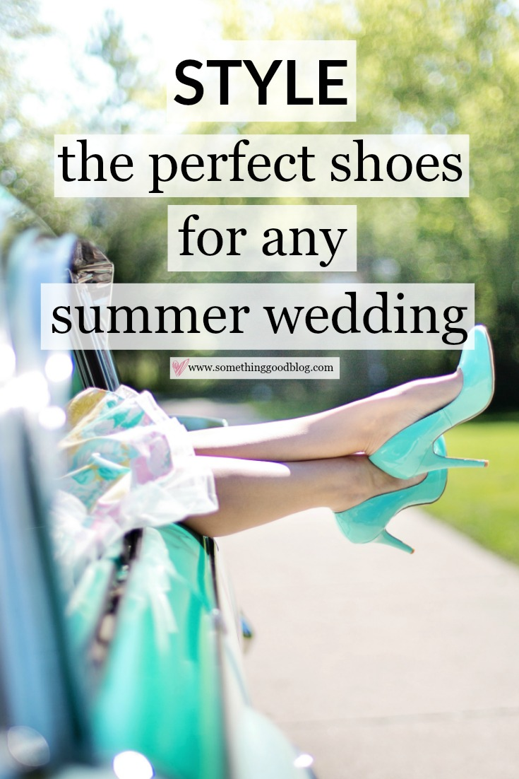 How to Pick the Perfect Shoes For a Summer Wedding | Something Good
