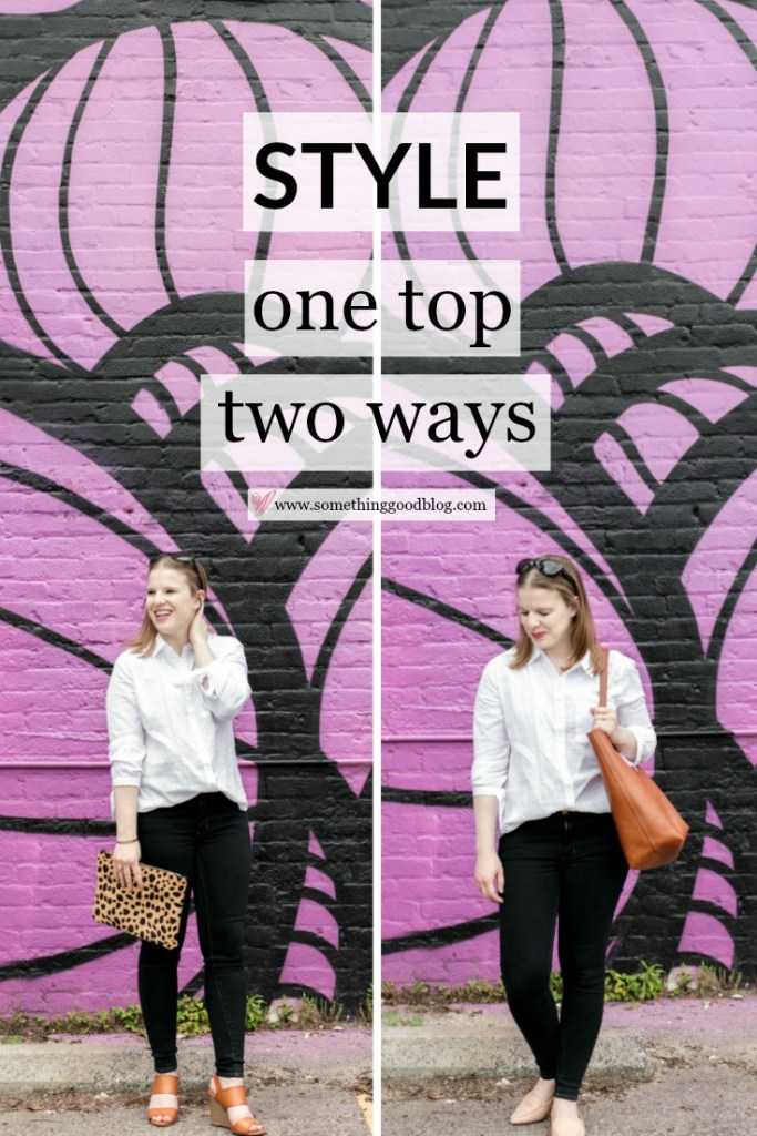 The White Button Up Two Ways | Something Good, @danaerinw , one top, two ways, how to style a top, how to wear a shirt two different ways