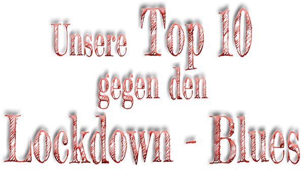Unsere Top 10 gegen den Lockdown – Blues